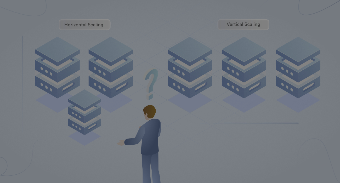 Vertical vs. Horizontal Scaling: Which One to Choose